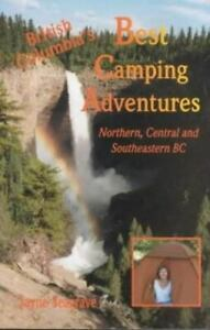 Best Camping Adventures : Northern Central and Southeastern BC
