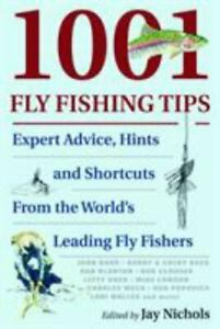 1001 Fly Fishing Tips : Expert Advice Hints and Shortcuts from the World#x27;s...