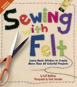 Sewing with Felt : Learn Basic Stitches to Create More Than 60 Colorful Projects $4.09