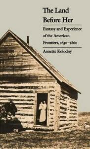 The Land Before Her: Fantasy and Experience of the American Frontiers 1630 ... $5.53