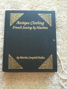 Antique Clothing French Sewing by Machine Martha Pullen First Hardcover SIGNED $29.99