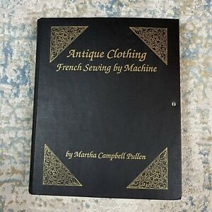 Antique Clothing French Sewing By Machine Book By Martha Pullen Bonus Patterns $39.99