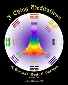 I Ching Meditations: A Woman's Book of Changes by Adele Aldridge (English) Paper