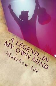 A Legend...in My Own Mind by Matthew J. Ide (English) Paperback Book