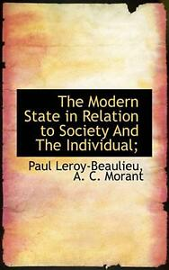 Modern State in Relation to Society And The Individual; by Paul Leroy-Beaulieu (