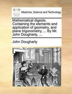 Mathematical Digests. Containing the Elements and Application of Geometry, and P