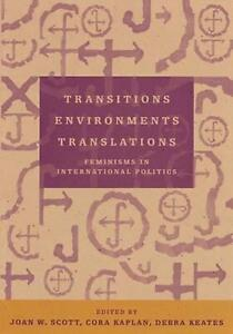 Transitions Environments Translations: Feminisms in International Politics by Jo