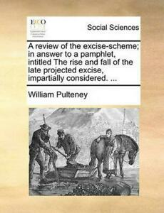 A Review of the Excise Scheme; In Answer to a Pamphlet, Intitled the Rise and Fa