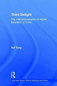 The Third Delight: Internationalization of Higher Education in China by Rui Yang