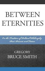 Between Eternities: On the Tradition of Political Philosophy, Past, Present, and