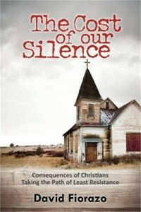 Cost of Our Silence: Consequences of Christians Taking the Path of Least Resista $17.34