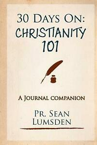 30 Days on: Christianity 101: 1 Month to Knowing the Basics by Pr Sean M. Lumsde
