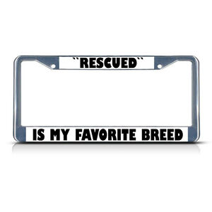 RESCUED IS MY FAVORITE BREED Metal License Plate Frame Tag Border Two Holes
