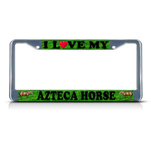 I LOVE MY AZTECA HORSE Metal License Plate Frame Tag Border Two Holes