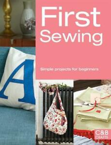 First Sewing: Simple Projects for Beginners by Cheryl Brown English Paperback $14.82