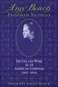 Amy Beach Passionate Victorian: The Life and Work of an American Composer 1867 $90.59