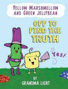 Yellow Marshmellow and Green Jellybean Off to Find the Truth by Grandma Light (E