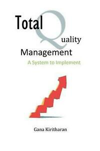 Total Quality Management - A System to Implement by Gana Kiritharan (English) Pa