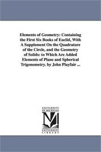 Elements of Geometry: Containing the First Six Books of Euclid, with a Supplemen