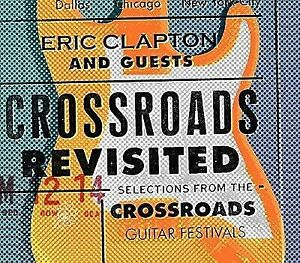 ERIC CLAPTON - CROSSROADS REVISITED: SELECTIONS FROM THE CROSSROADS GUITAR FESTI