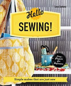 Hello Sewing : Simple makes that are just sew Make Me by Santana Lena Book $7.00