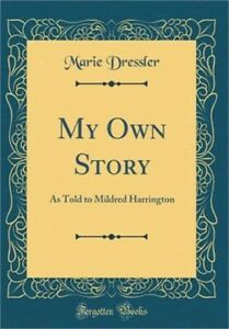 My Own Story: As Told to Mildred Harrington (Classic Reprint) (Hardback or Cased