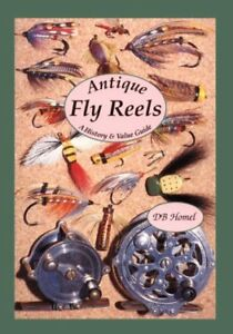 Antique Fly Reels: A History & Value Guide by Homel D. B.