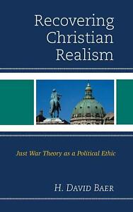 Recovering Christian Realism: Just War Theory as a Political Ethic by H. David B $118.40