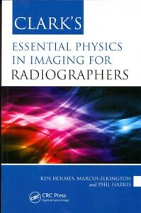 Clark's Essential Physics in Imaging for Radiographers, Paperback by Holmes, ...