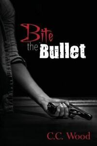 Bite the Bullet, Paperback by Wood, C. C., Brand New, Free shipping in the US