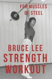 Bruce Lee Strength Workout for Muscles of Steel, Paperback by Radley, Alan, B...
