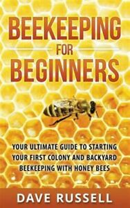 Beekeeping for Beginners : Your Ultimate Guide to Starting Your First Colony ...