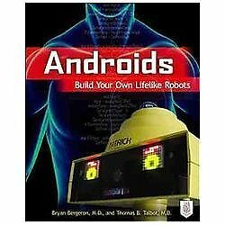 Androids: Build Your Own Lifelike Robots Bergeron Bryan VeryGood