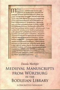 Medieval Manuscripts from Würzburg in the Bodleian Library Oxford : A Descri...