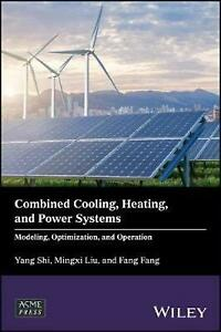 Combined Cooling Heating and Power Systems: Modeling Optimization and Operat