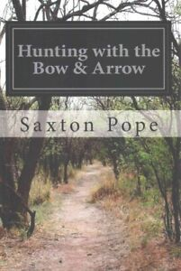 Hunting With the Bow amp; Arrow Paperback by Pope Saxton Like New Used Free ...
