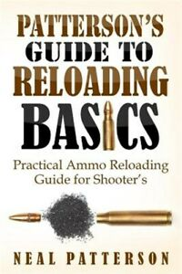 Patterson's Guide to Reloading Basics : Practical Ammo Reloading Guide for Sh...