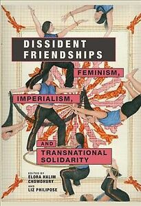 Dissident Friendships : Feminism Imperialism and Transnational Solidarity ...