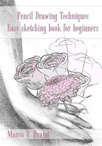 Pencil Drawing Techniques : Easy Sketching Book for Beginners Paperback by B...