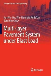 Multi layer Pavement System Under Blast Load by Jun Wu Paperback Book Free Shipp $161.86