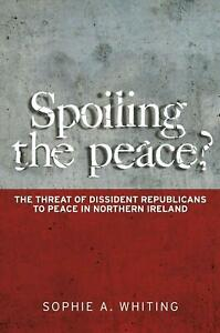 Spoiling the Peace?: The Threat of Dissident Republicans to Peace in Northern Ir