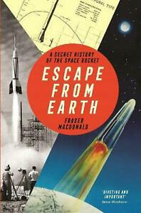 Escape from Earth: A Secret History of the Space Rocket by Fraser Macdonald Hard