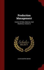 Production Management: Control of Men, Material, and Machines, Volume 5 Hardbac