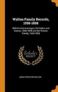 Walton Family Records 1598 1898: With Its Intermarriages the Oakes and Eatons $38.54