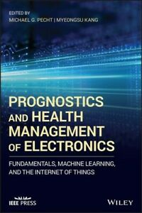 Prognostics and Health Management of Electronics : Fundamentals, Machine Lear...