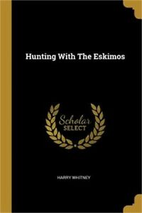 Hunting with the Eskimos Paperback or Softback