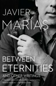 Between Eternities : And Other Writings, Paperback by Marias, Javier; Costa, ...