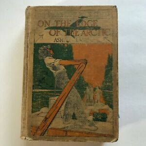 Antique ON THE EDGE OF THE ARTIC by Ashton Lamar 1913 $18.99