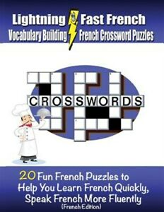 Lightning Fast French Vocabulary Building French Crossword Puzzles : 20 Fun F... $10.45