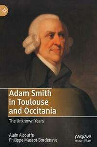 Adam Smith in Toulouse and Occitania: The Unknown Years by Alain Alcouffe Engli $139.49